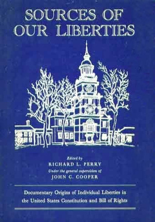 Sources of our liberties: Documentary origins of individual liberties in the United States Constitution and Bill of Rights