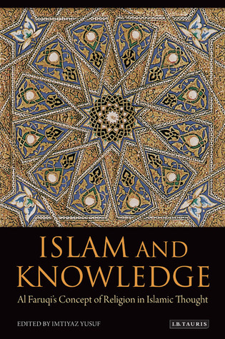 Islam and Knowledge Al Faruqi's Concept of Religion in Islamic Thought