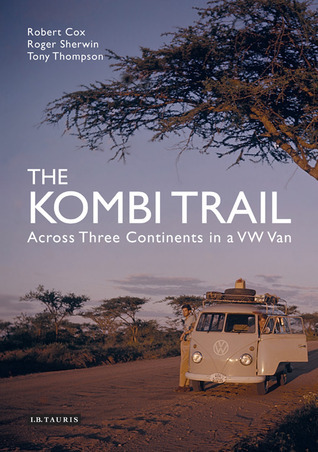 The Kombi Trail Across Three Continents in a VW Van