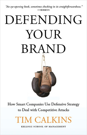 Defending Your Brand How Smart Companies Use Defensive Strategy to Deal with Competitive Attacks