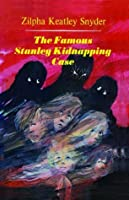 The Famous Stanley Kidnapping Case (Stanley Family, #2)