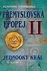 Jednooký král: Václav I. (Přemyslovská epopej, #2)