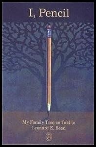 I, Pencil: My Family Tree As Told to Leonard E. Read