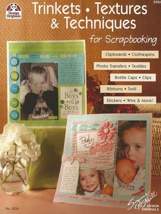 Trinkets, Textures & Techniques: Clipboards, Clothspins, Photo Transfers, Textiles, Bottle Caps, Clips, Ribbons, Twill, Stickers, Wire and More