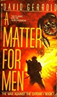 A Matter For Men (The War Against the Chtorr, #1)