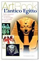 L'antico Egitto: dalle piramidi a Cleopatra, le meraviglie di una grande civiltà