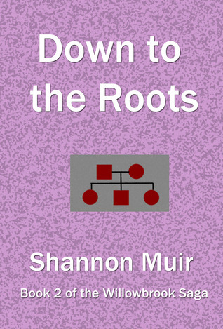Down to the Roots (Willowbrook Saga #2)  by  Shannon Muir