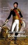Ensimmäinen Bernadotte : sotilas, hurmuri ja kuningas