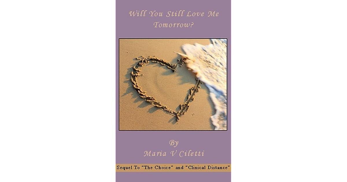 Will You Still Love Me Tomorrow? by Maria V  Ciletti