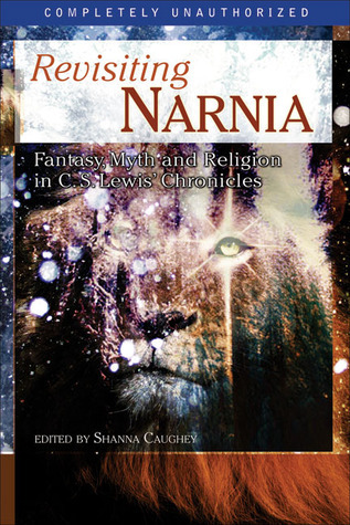 Revisiting Narnia: Fantasy, Myth and Religion in C. S. Lewis' Chronicles