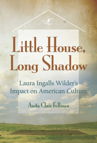 Little House, Long Shadow: Laura Ingalls Wilder's Impact on American Culture