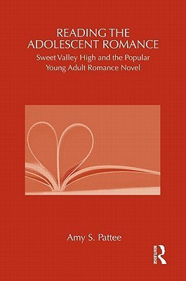 Reading the Adolescent Romance: Sweet Valley High and the Popular Young Adult Romance Novel