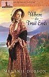 Where the Trail Ends by Melanie Dobson