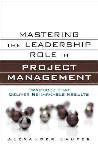 Mastering the Leadership Role in Project Management-Practices that Deliver Remarkable Results