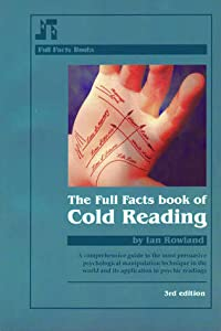 The Full Facts Book of Cold Reading: A Comprehensive Guide to the Most Persuasive Psychological Manipulation Technique in the World