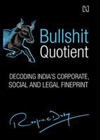 Bullshit Quotient: Decoding India's Corporate, Social and Legal Fineprint