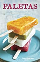 Paletas: Authentic Recipes for Mexican Ice Pops, Aguas Frescas & Shaved Ice