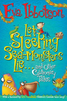 Let Sleeping Sea-Monsters Lie and Other Cautionary Tales by Eva Ibbotson