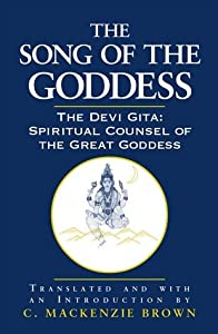 The Song of the Goddess: The Devī Gītā: Spiritual Counsel of the Great Goddess