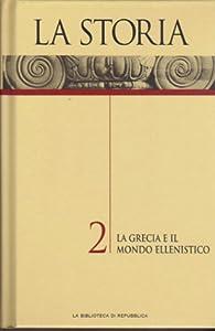 La Storia Vol. 2: La Grecia e il mondo ellenistico