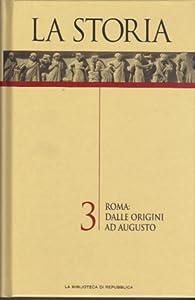 La Storia Vol. 3: Roma: dalle origini ad Augusto