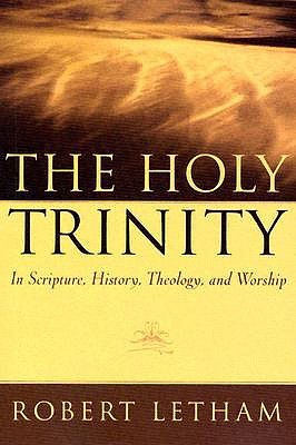 The Holy Trinity: In Scripture, History, Theology, and