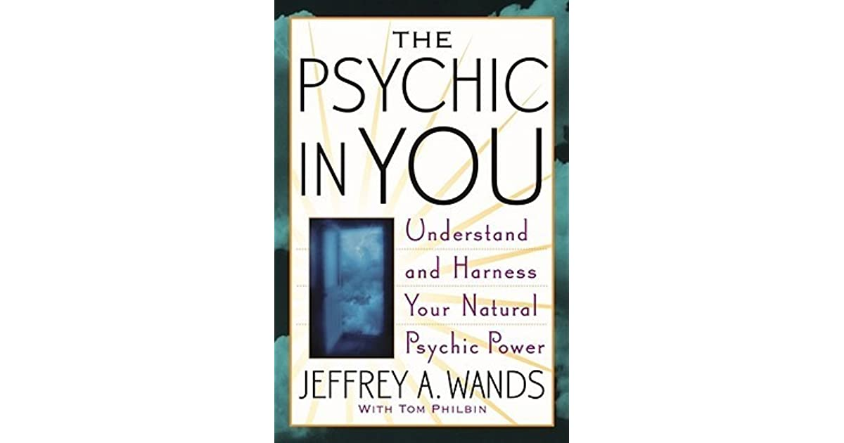 The Psychic In You Understand And Harness Your Natural Psychic