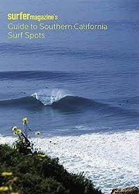 Surfer Magazine's Guide to Southern California Surf Spots: Santa Barbara - Ventura - Los Angeles - Orange - San Diego