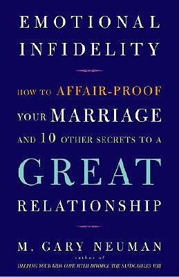 Emotional Infidelity: How to Affair-Proof Your Marriage and ...