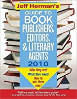 Jeff Herman's Guide to Book Publishers, Editors, & Literary Agents: Who They Are! What They Want! How to Win Them Over!