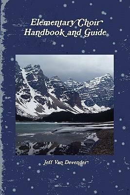Elementary Choir Handbook and Guide Jeff Van Devender