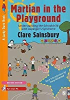 Martian in the Playground: Understanding the Schoolchild with Asperger's Syndrome