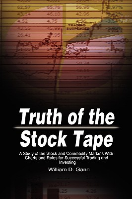 Truth of the Stock Tape: A Study of the Stock and Commodity Markets with Charts and Rules for Successful Trading and Investing