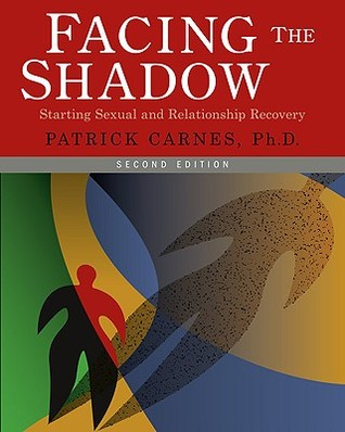 Facing the Shadow: Starting Sexual and Relationship Recovery: A Gentle Path to Beginning Recovery from Sex Addiction