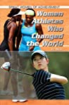 Women Athletes Who Changed the World by Jill Bryant