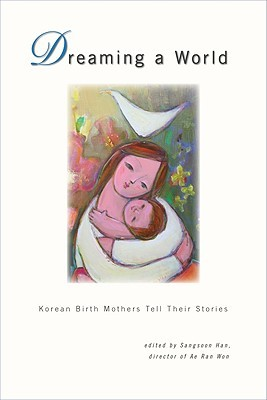Dreaming a World: Korean Birth Mothers Tell Their Stories
