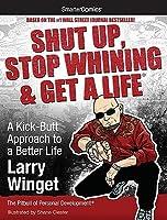 Shut Up, Stop Whining & Get a Life: A Kick-Butt Approach to a Better Life from SmarterComics