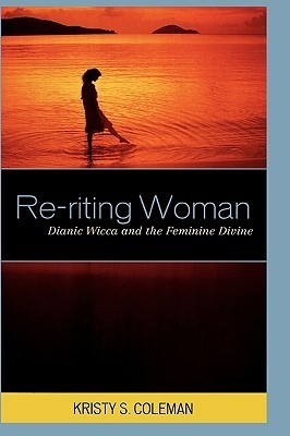 Re-riting Woman Dianic Wicca and the Feminine Divine