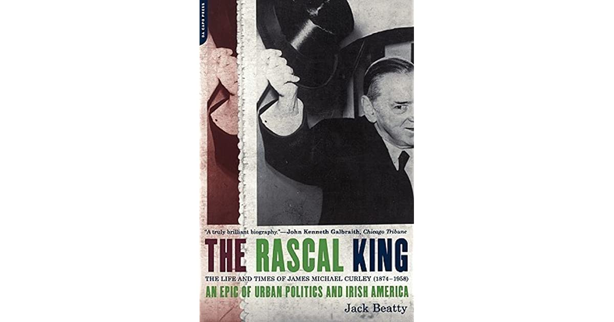 Download The Rascal King The Life And Times Of James Michael Curley 1874 1958 By Jack Beatty