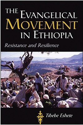 The Evangelical Movement in Ethiopia: Resistance and Resilience