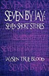 Seven by Jay: Seven Short Stories