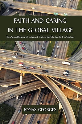 Faith and Caring in the Global Village: The Art and Science of Living and Teaching the Christian Faith in Contexts