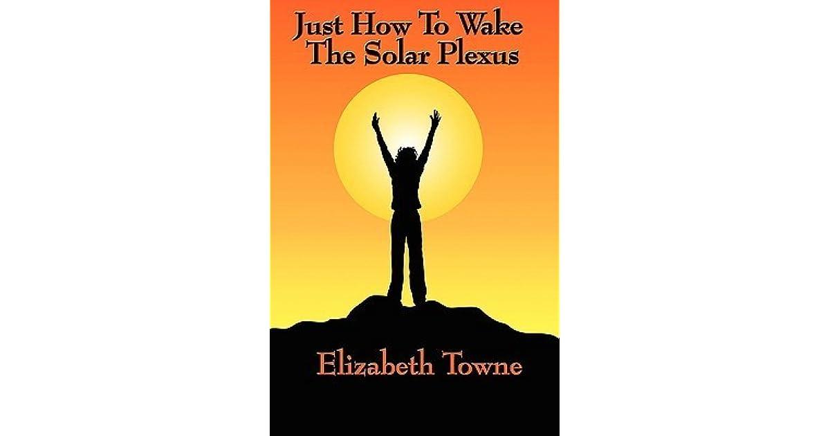 Just How To Wake The Solar Plexus By Elizabeth Towne