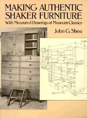 Making Authentic Shaker Furniture: With Measured Drawings of ...