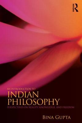 An Introduction to Indian Philosophy: Perspectives on Reality, Knowledge, and Freedom