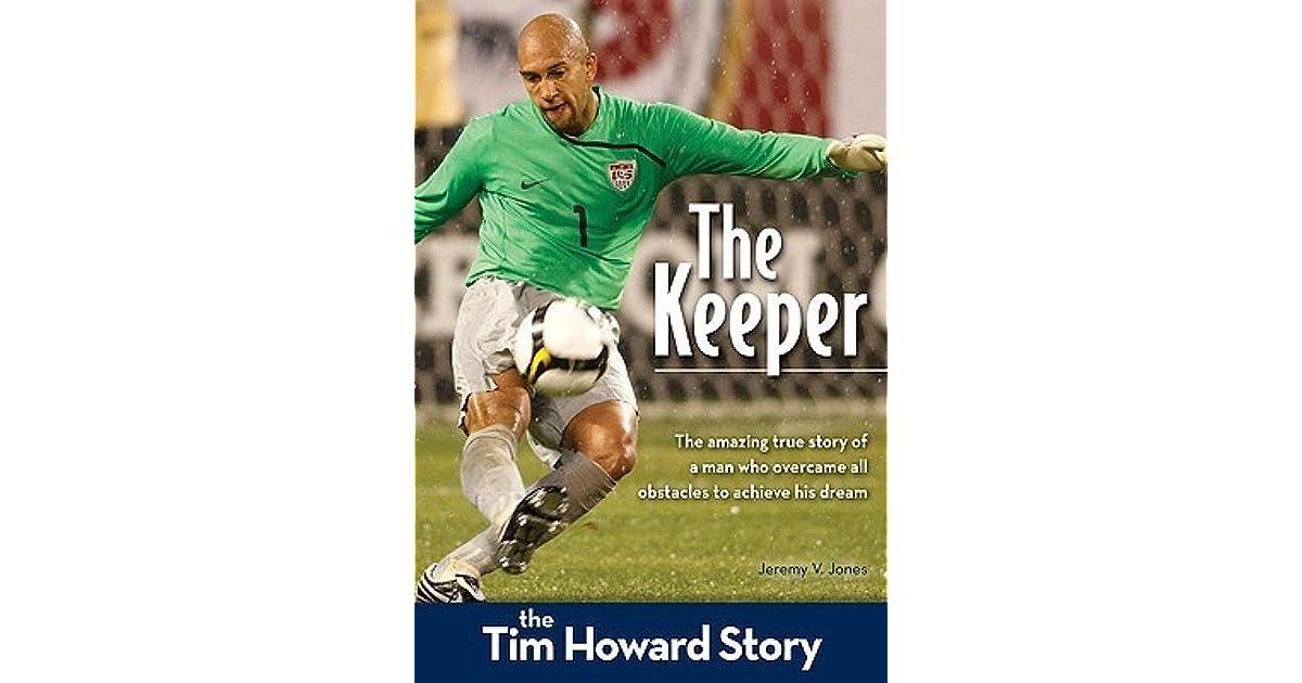 The Keeper The Tim Howard Story By Jeremy V Jones