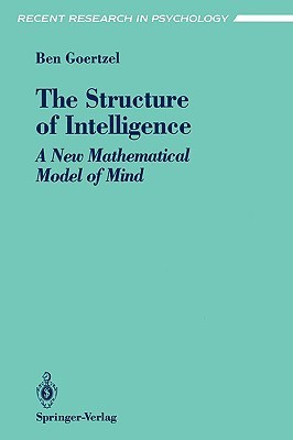 The Structure of Intelligence - A Mathematicial Model of the Mind (Ben Goertzel)