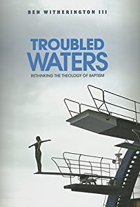 Troubled Waters: The Real New Testament Theology of Baptism
