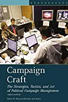 Campaign Craft: The Strategies, Tactics, and Art of Political Campaign Management (Praeger Series in Political Communication)