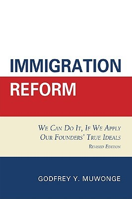 Immigration Reform: We Can Do It, If We Apply Our Founders' True Ideals, Revised Edition